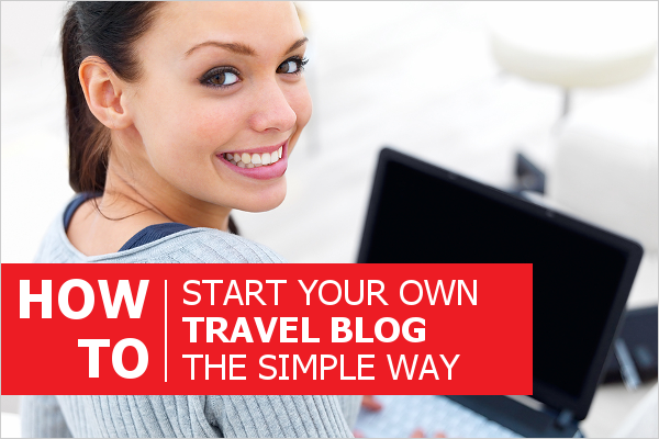 How to start your own travel blog the simple way